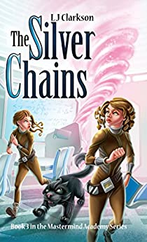 The Silver Chains - Book 3 in the Mastermind Academy Series by [Clarkson, L J]