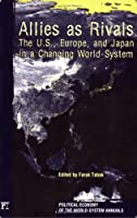 Allies As Rivals: The U.S., Europe and Japan in a Changing World-system (Political Economy of the World-System Annuals)
