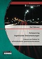 Outsourcing Logistischer Dienstleistungen: Chancen Und Risiken Fur Mittelstandische Speditionsunternehmen