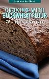 Cooking With Buckwheat Flour -: 20 High Fiber Recipes (Wheat flour alternatives Book 4) (English Edition) 画像