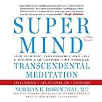 Super Mind: How to Boost Performance and Live a Richer and Happier Life Throughtranscendental Meditation