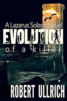Evolution of a Killer: A Lazarus Solaris Thriller (The Lazarus Chronicles Book 1) by [Ullrich, Robert]