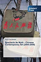 Spectacle as Myth - Chinese Contemporary Art (2005-2008)