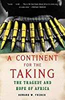 A Continent for the Taking: The Tragedy and Hope of Africa by Howard W. French(2005-04-12)