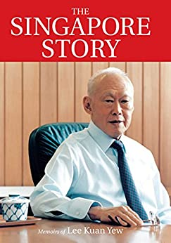 The Singapore Story: Memoirs of Lee Kuan Yew by [Yew, Lee Kuan]