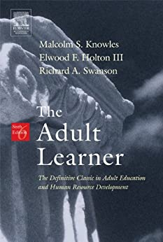 The Adult Learner: The Definitive Classic in Adult Education and Human Resource Development by [Knowles, Malcolm S, Elwood F F Holton III, Richard A A Swanson]