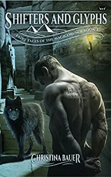 Shifters And Glyphs (Fairy Tales of the Magicorum Book 2) by [Bauer, Christina]