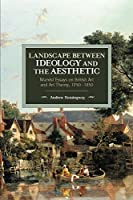 Landscape Between Ideology and the Aesthetic: Marxist Essays on British Art and Art Theory, 1750-1850 (Historical Materialism)