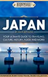 Japan:  Your Ultimate Guide to Travel, Culture, History, Food and More!: Experience Everything Travel Guide Collection™ (Engli..