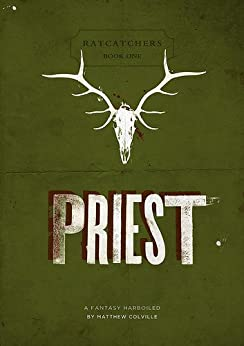 Priest (Ratcatchers Book 1) by [Colville, Matthew]