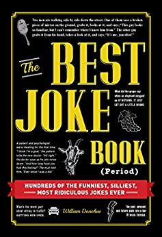 The Best Joke Book (Period): Hundreds of the Funniest, Silliest, Most Ridiculous Jokes Ever by [Donohue, William]
