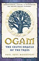 Ogam: The Celtic Oracle of the Trees: Understanding, Casting, and Interpreting the Ancient Druidic Alphabet by Paul Rhys Mountfort(2002-09-30)