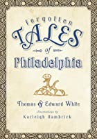Forgotten Tales of Philadelphia