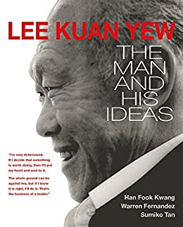 [Han Fook Kwang, Fernandez, Warren, Tan, Sumiko]のLee Kuan Yew: The Man and His Ideas (English Edition)