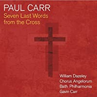 Paul Carr: Seven Last Words from the Cross by William Dazeley