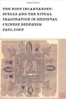 The Body Incantatory: Spells and the Ritual Imagination in Medieval Chinese Buddhism (The Sheng Yen Series in Chinese Buddhist Studies)【洋書】 [並行輸入品]