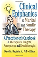 Clinical Epiphanies in Marital and Family Therapy