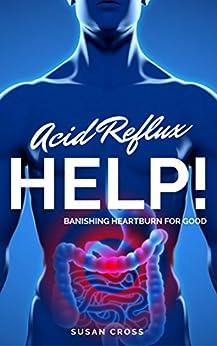 Acid Reflux Help!: Banishing Heartburn for Good by [Cross, Susan, Publishing, Timely]