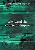 Westward the Course of Empire