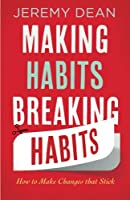 Making Habits, Breaking Habits: How to Make Changes That Stick