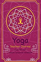 Yoga Teacher Journal Class Planner Lesson Sequence Notebook.: Yoga Teacher Planner Notebook.| Yoga Teacher Class Planner. | Gift For Christmas, Birthday, Valentine's Day. | Small Size