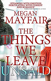 The Things We Leave Unsaid by [Mayfair, Megan]