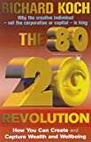 80/20 Revolution: Why the Creative Individual - Not the Corporation or Capital - is King and How You Can Create Wealth