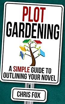 Plot Gardening: Write Faster, Write Smarter by [Fox, Chris]