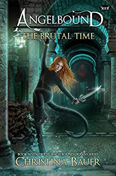 The Brutal Time (Angelbound Origins Book 7) by [Bauer, Christina]