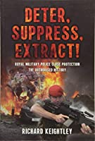 Deter Suppress Extract!: Royal Military Police Close Protection, the Authorised History