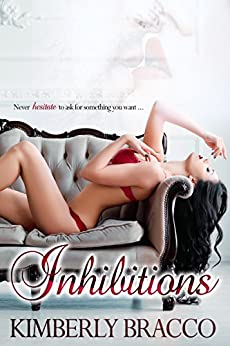 Inhibitions (The UnInhibited Series Book 1) by [Bracco, Kimberly]