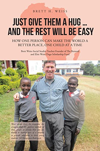 Just Give Them a Hug . . . and the Rest Will Be Easy: How One Person Can Make the World a Better Place, One Child at a Time (English Edition)