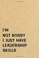 I'm Not Bossy I Just Have Leadership Skills: Blank Lined Notebook Journal, Brown Elegant Cover, Funny Gift, Gag Gift, Office Co-worker Gift, 6 x 9 inches, 112 pages