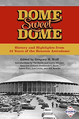 Dome Sweet Dome: History and Highlights from 35 Years of the Houston Astrodome (The SABR Digital Library Book 45) (English Edition)