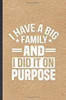 I Have a Big Family and I Did It on Purpose: Funny Pregnancy Announcement Lined Notebook/ Blank Journal For Pregnant Wife Mother, Inspirational Saying Unique Special Birthday Gift Idea Classic 6x9 110 Pages