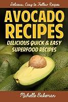 Avocado Recipes: Delicious Quick & Easy Superfood Recipes
