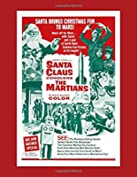 Santa Claus Conquers The Martians Retro Sci Fi Movie Poster Notebook: Vintage Christmas Science Fiction Classic B Movie