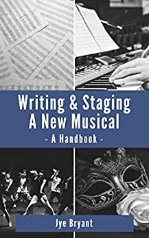 Writing & Staging A New Musical: A Handbook by [Bryant, Jye]