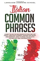 Italian Common Phrases: Learn Italian for Beginners in Your Car Like Crazy. Language Learning Lessons for Travel and Everyday. How to speak Italian with Vocabulary and Conversations. VOL 2