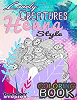 Lovely Creatures Henna Style Coloring Book: Mindfulness And Meditative Designs For Adults And Teens With Some Lovely Henna Mandala Flowers Style And Some Awesome Surprises