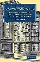 Notitia dignitatum: Accedunt notitia urbis Constantinopolitanae et laterculi provinciarum (Cambridge Library Collection - Medieval History)
