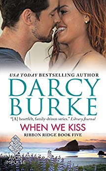 When We Kiss: Ribbon Ridge Book Five by [Burke, Darcy]