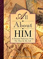 All About Him: A Personal Reference Book from the Man in My Life (Clark, Beverly)