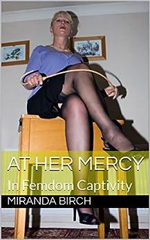 At Her Mercy: In Femdom Captivity (Femdom Underworld Book 1) by [Birch, Miranda]