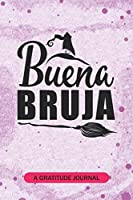 Buena bruja - A Gratitude Journal: Beautiful Gratitude Journal for all the people of Spain, Central America, and South American Spanish Witches Halloween gift or Spanish Teacher Good Witch Trick or Treat gift