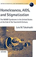 Homelessness, AIDS, And Stigmatization: The Nimby Syndrome in the United States at the End of the Twentieth Century (Oxford Geographical and Environmental Studies Series)