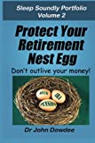 Protect Your Retirement Nest Egg: Don't Outlive Your Money (Sleep Soundly Portfolio) (Volume 2)