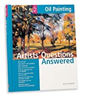 Artists' Questions Answered Oil Painting (Artists Questions Answered)