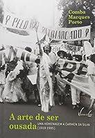 A Arte de Ser Ousada. Uma Homenagem a Carmen da Silva. 1919-1985