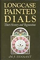 Longcase Painted Dials: Their History and Restoration